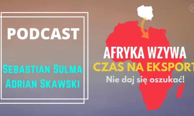Podcast: Afryka Wzywa – Czas na Eksport | Odcinek 1 Nie daj się oszukać!